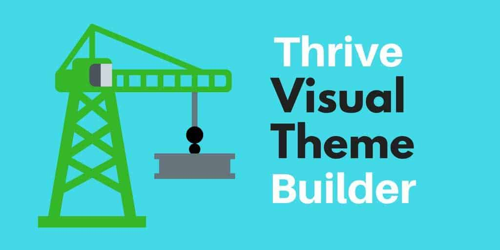 Thrive Visual Theme Builder: a WordPress Theme Built for Customization